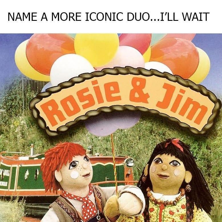 Head - NAME A MORE ICONIC DUO...I'LL WAIT Jim ROSIE