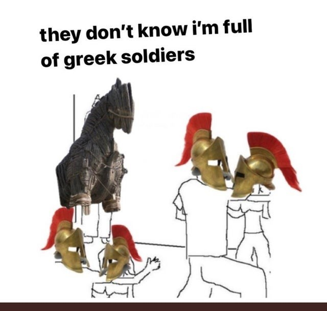 Funny meme about how the people at a party don't know that there are greek soldiers in the trojan horse.