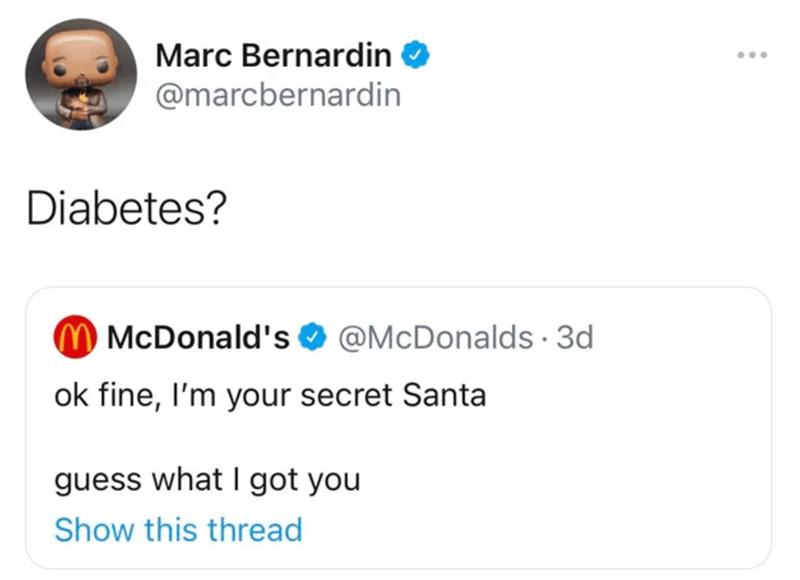 Text - Marc Bernardin O @marcbernardin Diabetes? McDonald's O @McDonalds · 3d ok fine, I'm your secret Santa guess what I got you Show this thread