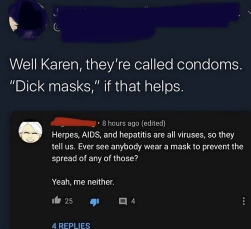 """Text - Well Karen, they're called condoms. """"Dick masks,"""" if that helps. 