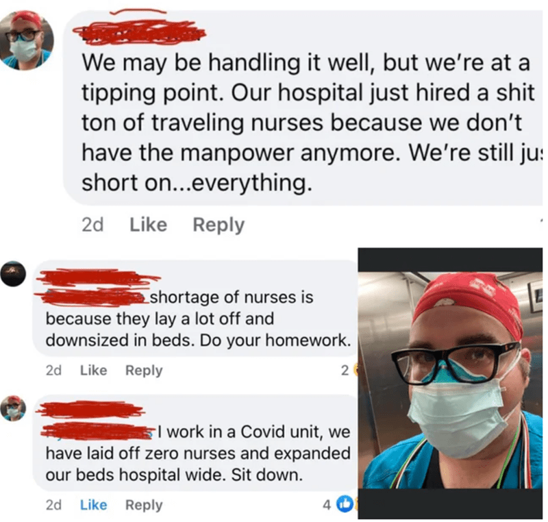 Text - We may be handling it well, but we're at a tipping point. Our hospital just hired a shit ton of traveling nurses because we don't have the manpower anymore. We're still ju: short on...everything. 2d Like Reply Eshortage of nurses is because they lay a lot off and downsized in beds. Do your homework. 2d Like Reply 2 EI work in a Covid unit, we have laid off zero nurses and expanded our beds hospital wide. Sit down. 2d Like Reply 4