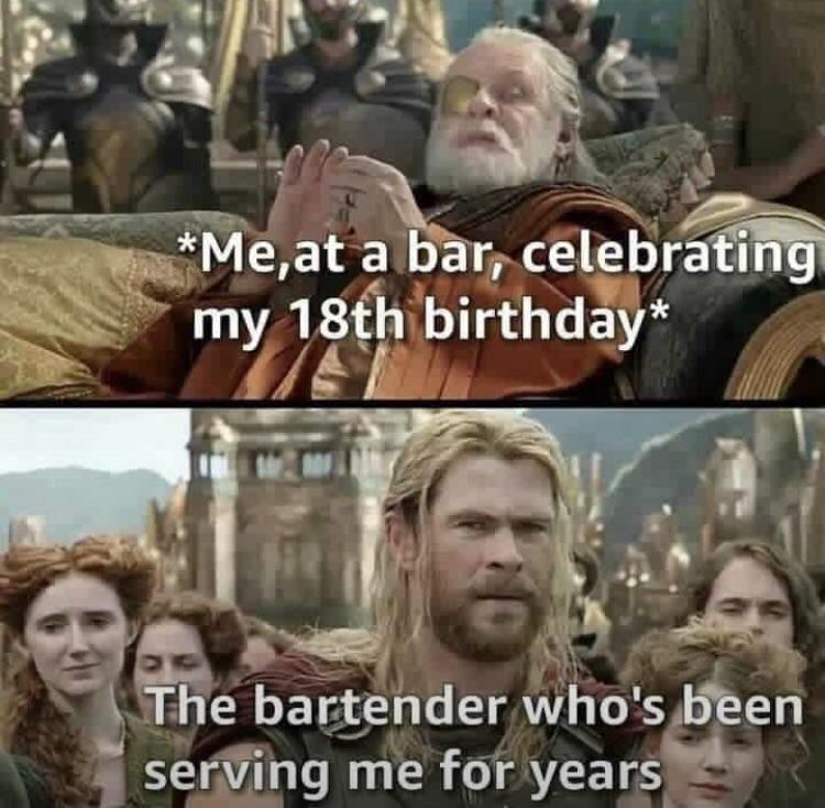 Funny meme about celebrating your first year legally drinking at a bar where the bartender has been serving you underage, chris hemsworth, thor, marvel memes