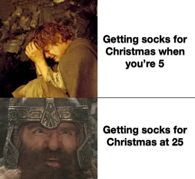 Human - Getting socks for Christmas when you're 5 Getting socks for Christmas at 25