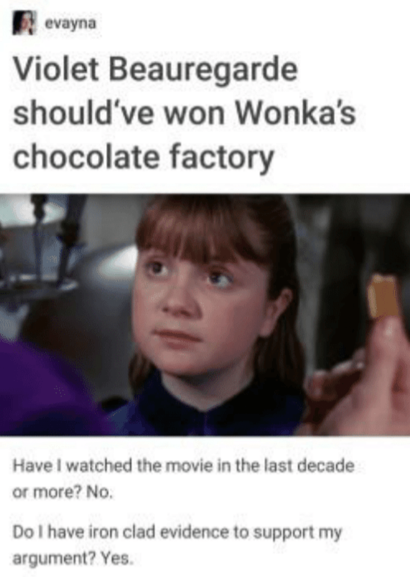 Lip - evayna Violet Beauregarde should've won Wonka's chocolate factory Have I watched the movie in the last decade or more? No. Do I have iron clad evidence to support my argument? Yes.