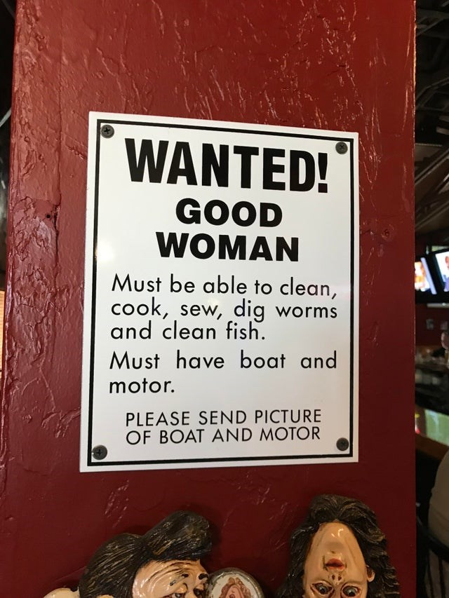 Text - WANTED! GOOD WOMAN Must be able to clean, cook, sew, dig worms and clean fish. Must have boat and motor. PLEASE SEND PICTURE OF BOAT AND MOTOR