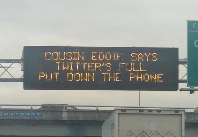 Display device - E. COUSIN EDDIE SAYS THITTER'S FULL PUT DOWN THE PHONE WALKER SPRINGS RD