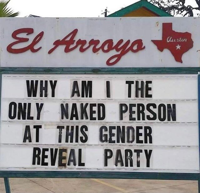 Font - El Arroys Aurtin WHY AM I THE ONLY NAKED PERSON AT THIS GENDER REVEAL PARTY