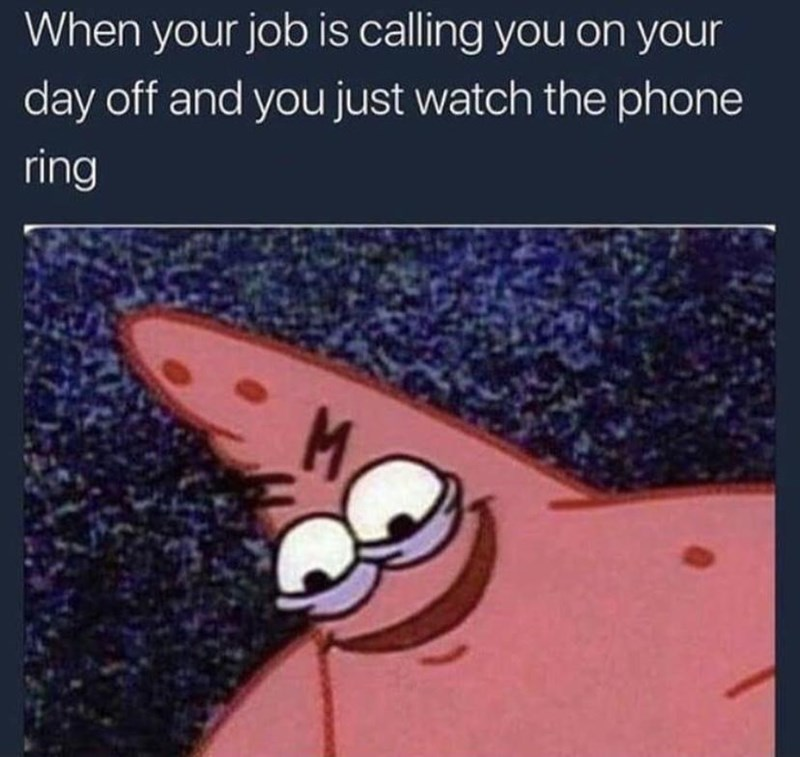Font - When your job is calling you on your day off and you just watch the phone ring M.