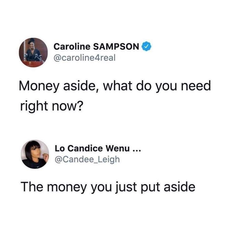 Text - Caroline SAMPSON @caroline4real Money aside, what do you need right now? Lo Candice Wenu ... @Candee_Leigh The money you just put aside