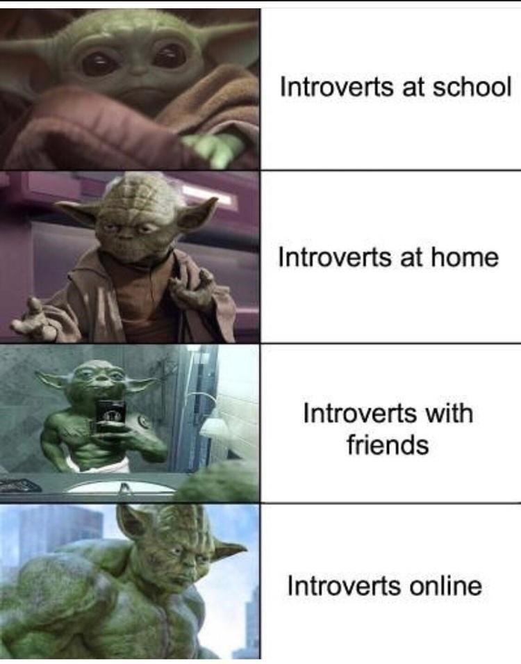 Yoda - Introverts at school Introverts at home Introverts with friends Introverts online
