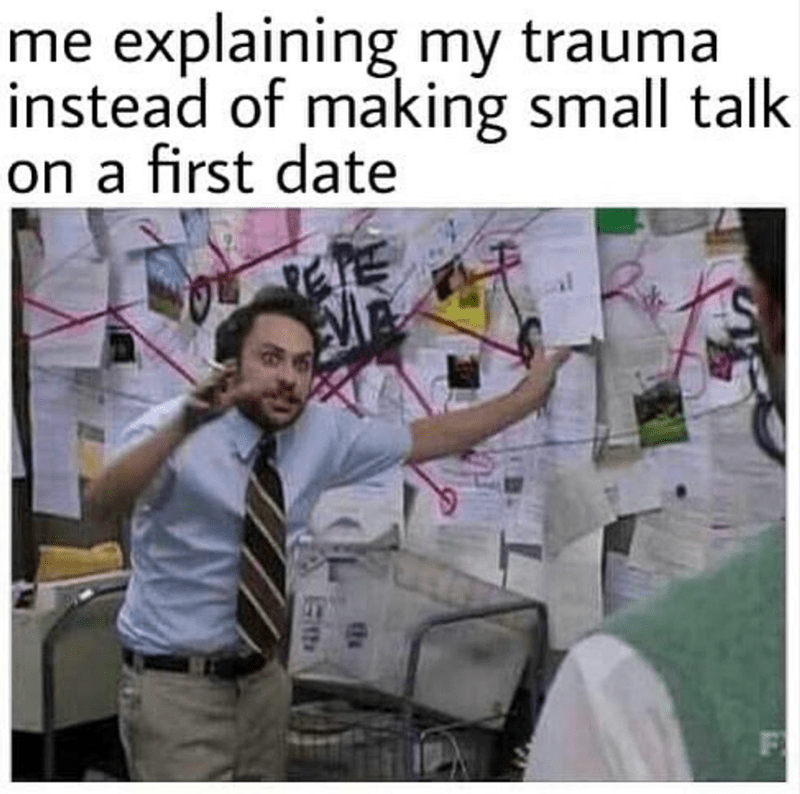 Text - Finger - me explaining my trauma instead of making small talk on a first date F