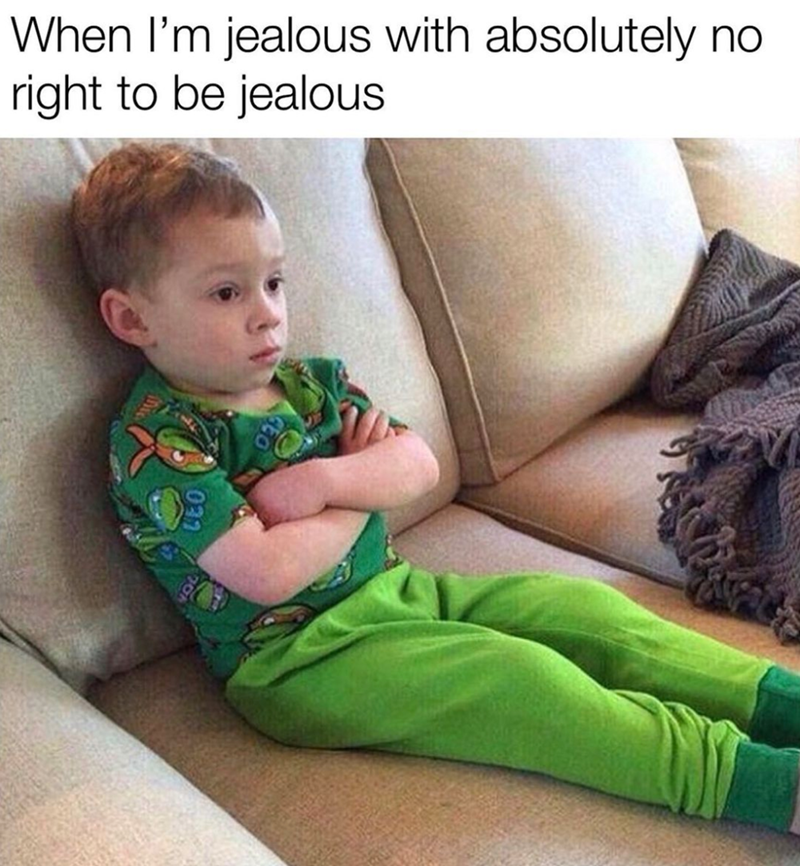 Text - Ear - When l'm jealous with absolutely no right to be jealous