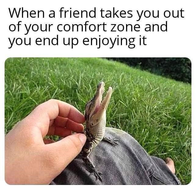 Finger - When a friend takes you out of your comfort zone and you end up enjoying it