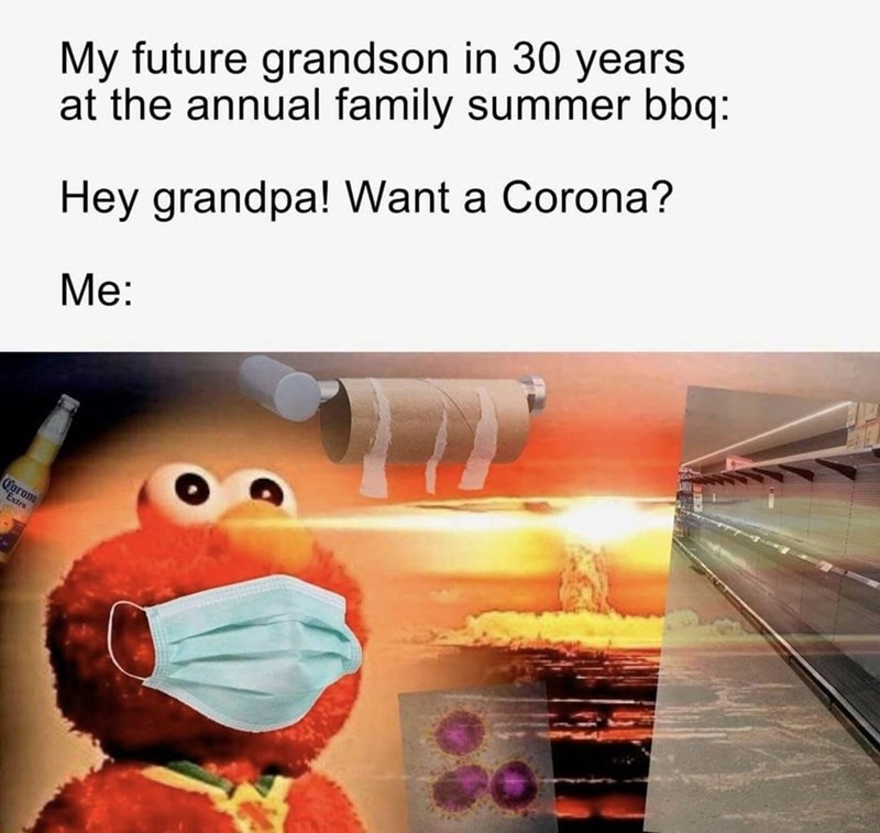 funny memes, memes, relatable, 2020 memes, coronavirus | My future grandson in 30 years at the annual family summer bbq: Hey grandpa! Want a Corona? Elmo wearing a face mask in front of a nuclear explosion