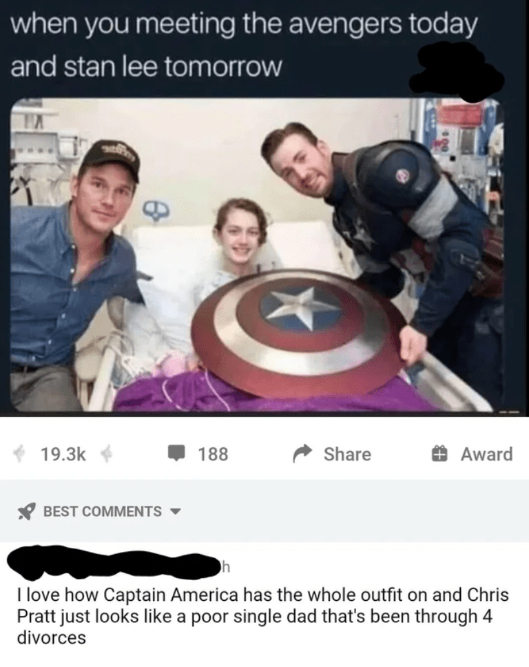 Human - when you meeting the avengers today and stan lee tomorrow 19.3k 188 Share + Award BEST COMMENTS - I love how Captain America has the whole outfit on and Chris Pratt just looks like a poor single dad that's been through 4 divorces