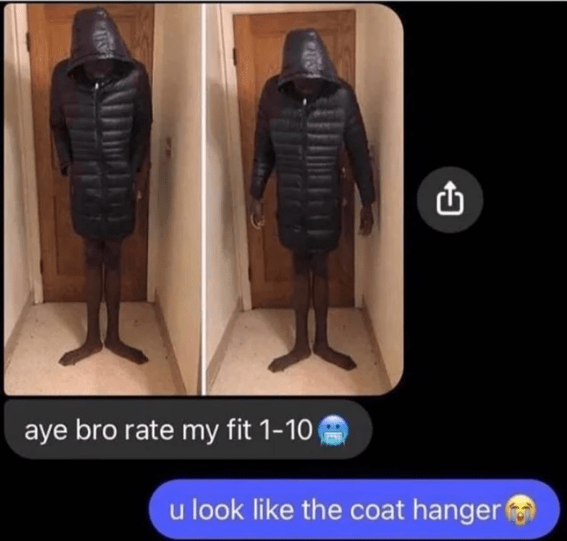 Standing - aye bro rate my fit 1-10 u look like the coat hanger