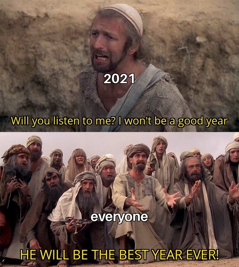 Funny memes, dank memes, 2021, 2020 memes, bad year, new years | Will you listen to me? I won't be a good year he will be the best year ever Monty Python messiah