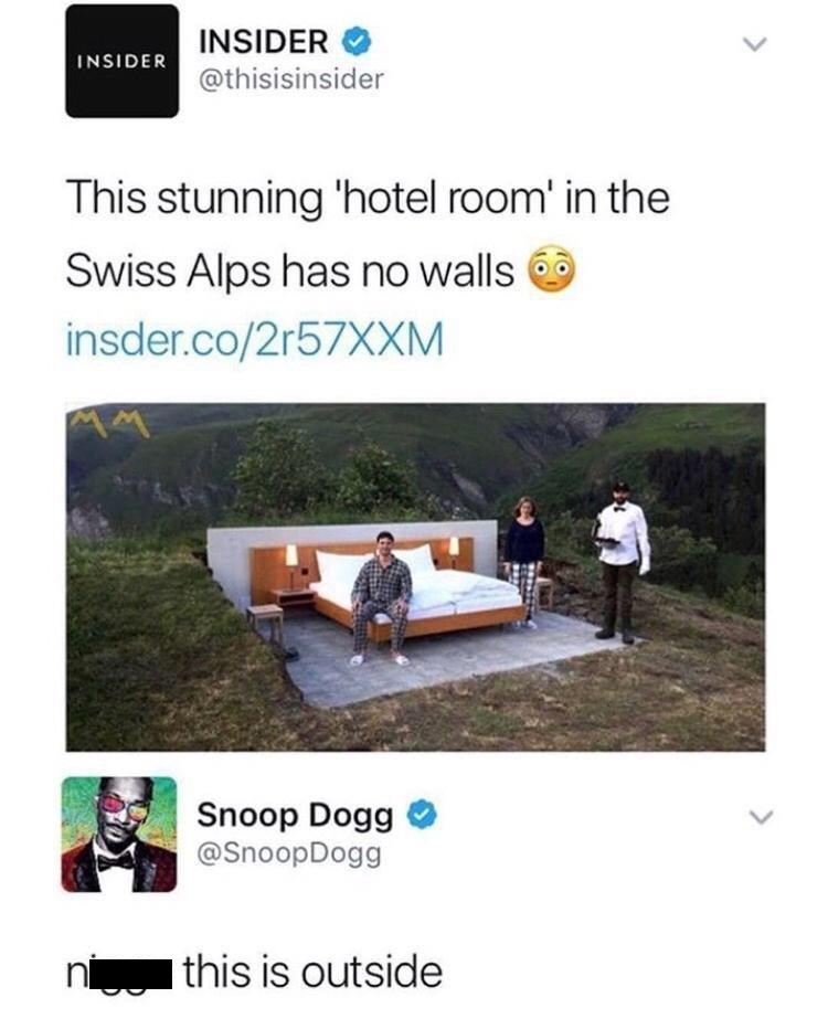 snoop dog, lol, funny tweets, twitter | INSIDER @thisisinsider This stunning hotel room in the Swiss Alps has no walls Snoop Dogg this is outside