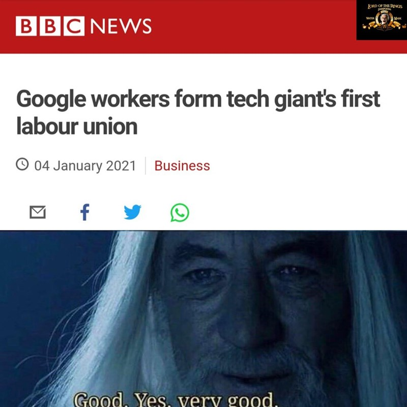 Skin - JORD OF THE RNGS MARK BBC NEWS WATER Google workers form tech giant's first labour union O 04 January 2021 Business f Good. Yes, very good.