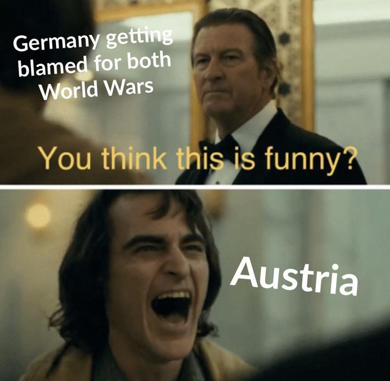history meme - Face - Germany getting blamed for both World Wars You think this is funny? Austria
