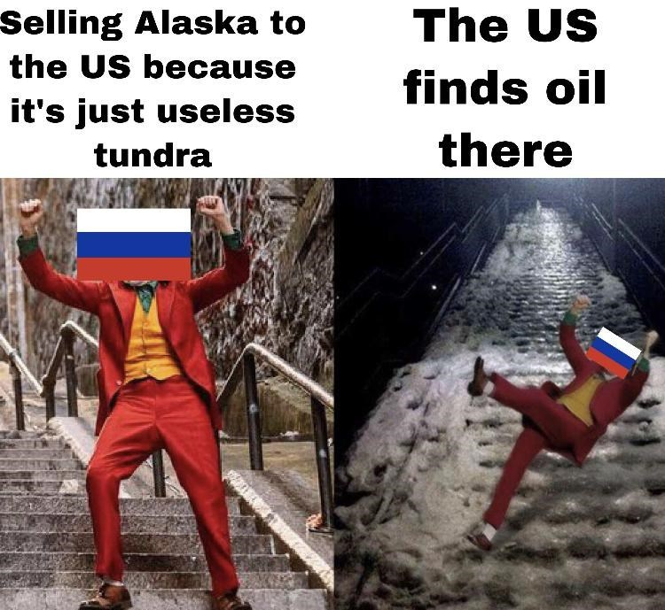 history meme - Carmine - Selling Alaska to the US because it's just useless The US finds oil tundra there