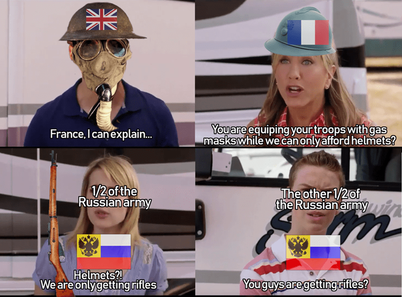 history meme France, I can explain... 1/2 of the Russian army We are only getting rifles You are equiping your troops with gas masks while we can only afford helmets? 1/2 of the Russian army You guys are getting rifles?