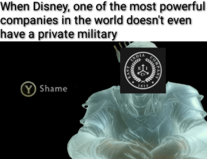 history meme - Text - When Disney, one of the most powerful companies in the world doesn't even have a private military INDIA Y Shame