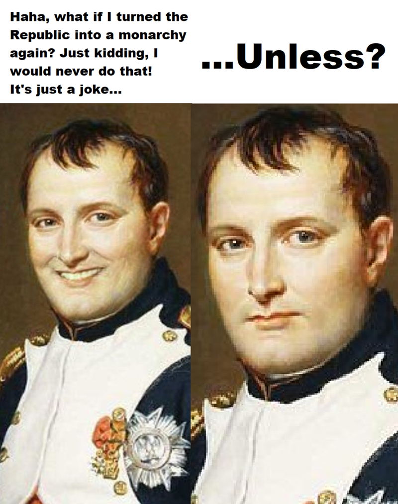 history meme classical portrait Haha, what if I turned the Republic into a monarchy again? Just kidding, I would never do that! It's just a joke... ...Unless?