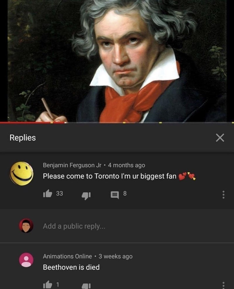Chin - Replies Benjamin Ferguson Jr • 4 months ago Please come to Toronto I'm ur biggest fan 33 8 Add a public reply... Animations Online 3 weeks ago Beethoven is died