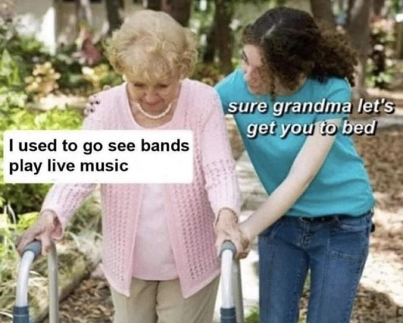 Hair - sure grandma let's get you to bed I used to go see bands play live music