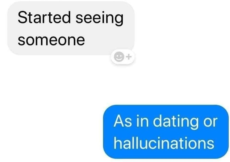 Text - Started seeing someone As in dating or hallucinations
