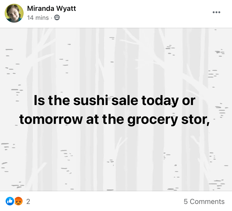 Text - Miranda Wyatt •.. 14 mins · 8 Is the sushi sale today or tomorrow at the grocery stor, 5 Comments