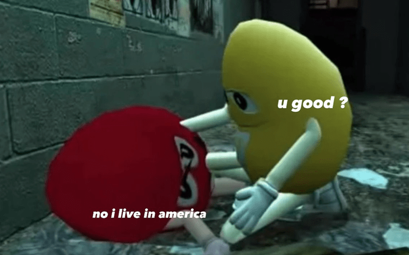 memes, 2021, america | u good? no i live in america | yellow M&M helping red up