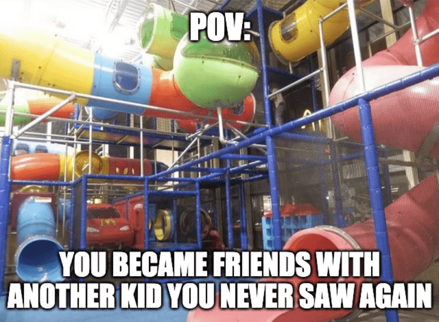 Funny meme about being in the ball pit, making friends you'd never see again, nostalgia, childhood