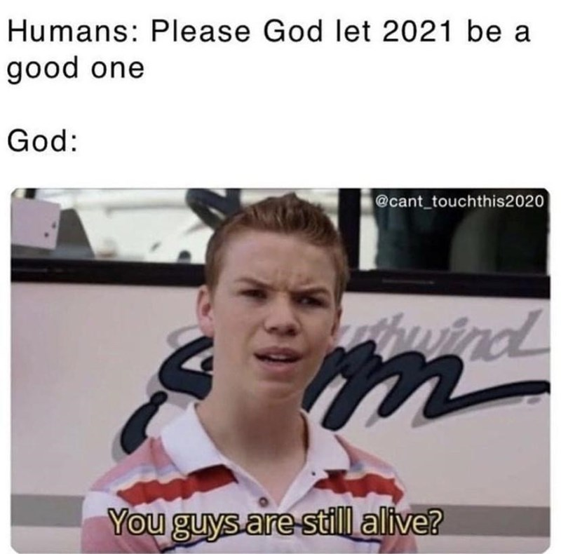 Forehead - Humans: Please God let 2021 be a good one God: @cant touchthis2020 huind You guys.are still alive?