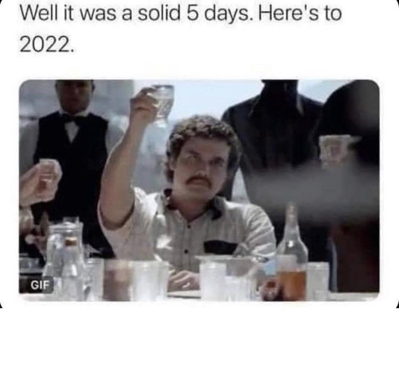 Product - Well it was a solid 5 days. Here's to 2022. GIF