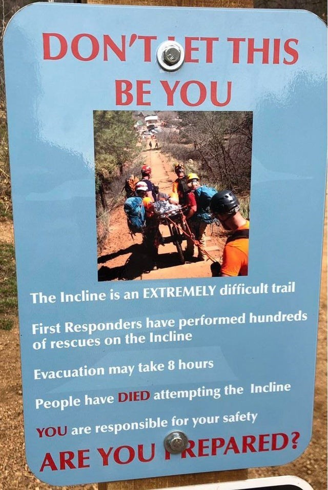 Advertising - DON'TOET THIS BE YOU The Incline is an EXTREMELY difficult trail First Responders have performed hundreds of rescues on the Incline Evacuation may take 8 hours People have DIED attempting the Incline YOU are responsible for your safety ARE YOU REPARED?