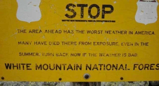 Yellow - STOP THE AREA AHE AD HAS THE WORST IVEATHER IN AMERICA. MANY HAVE DIED THERE FROM EXPOSURE, EVEN IN THE SUMMER. TURN EACK NoW IF THE WEAIHER IS BAD. WHITE MOUNTAIN NATIONAL FORES