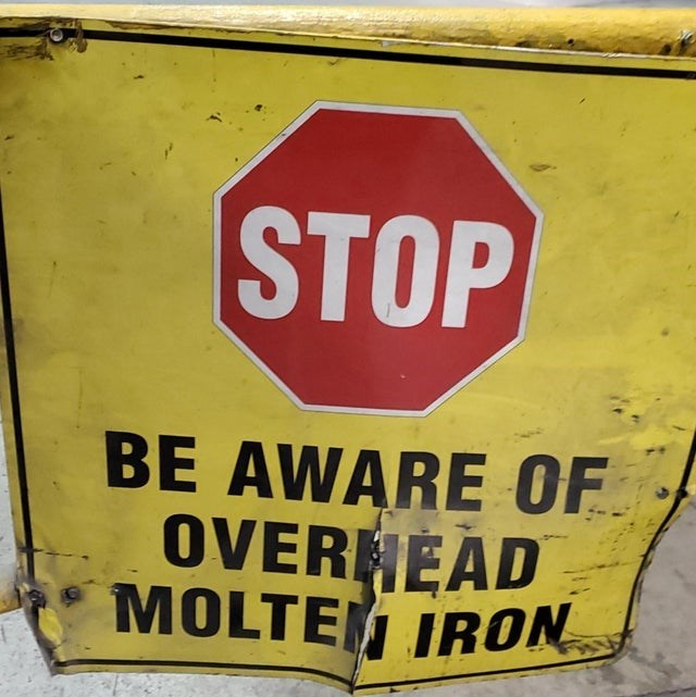 Yellow - STOP BE AWARE OF OVERNEAD MOLTEN JRON