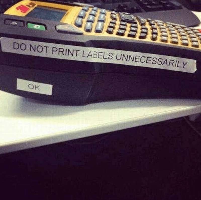 DO NOT PRINT LABELS UNNECESSARILY OK