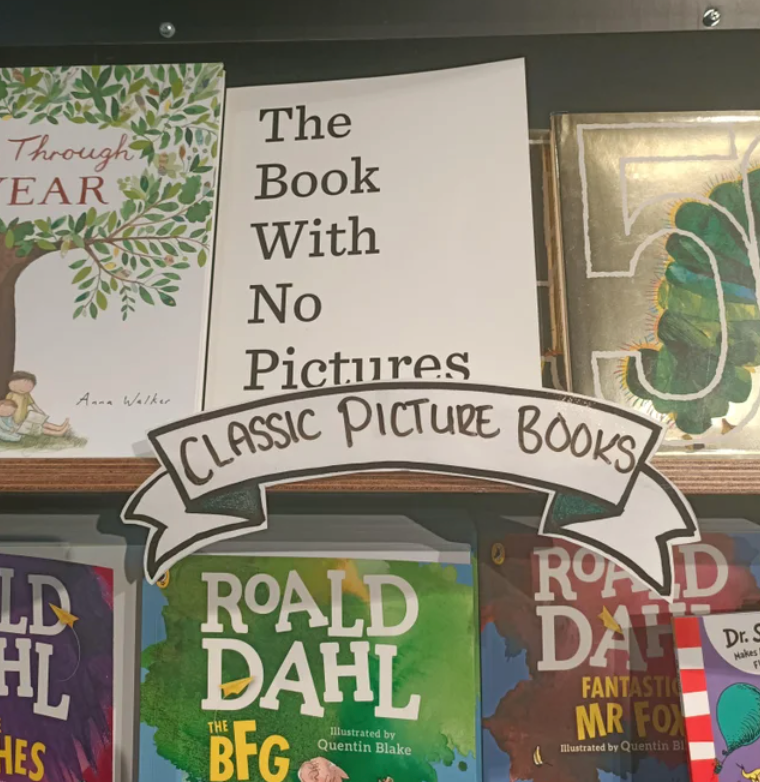 Advertising - Through EAR The Вook With No Pictures Aana Walker ACLASSIC PICTURE BOOKS ROALD HL DAHL BFG. LD ROA DA Dr. S Makes FANTASTIC MR FO THE HES 1llustrated by Quentin Blake lustrated by Quentin BI
