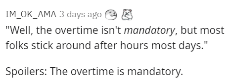 """Text - IM_OK_AMA 3 days ago e E """"Well, the overtime isn't mandatory, but most folks stick around after hours most days."""" Spoilers: The overtime is mandatory."""