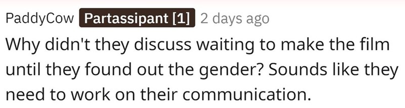 Text - PaddyCow Partassipant [1] 2 days ago Why didn't they discuss waiting to make the film until they found out the gender? Sounds like they need to work on their communication.