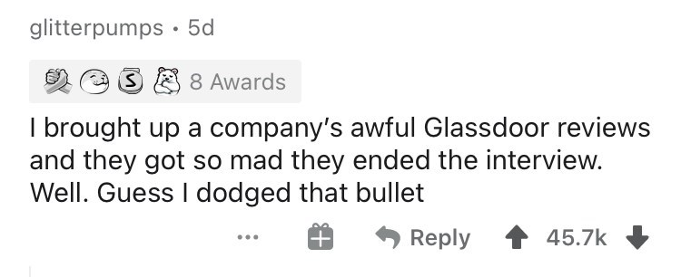 Text - glitterpumps · 5d 8 8 Awards I brought up a company's awful Glassdoor reviews and they got so mad they ended the interview. Well. Guess I dodged that bullet Reply 45.7k