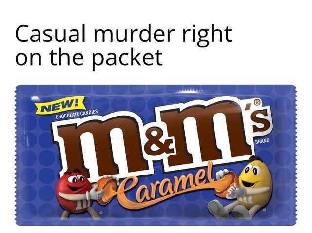 Funny meme about how the package for caramel M&Ms casually shows m&ms murdering each other