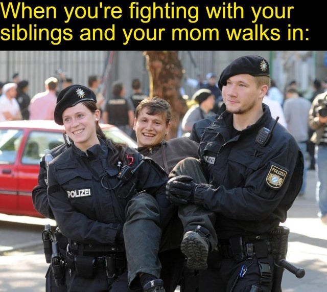 Funny meme about pretending that you weren't fighting with your siblings when your mom comes in