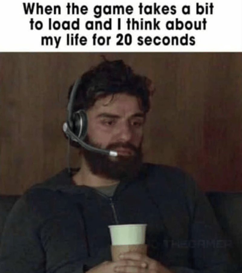 gaming, funny memes, relatable memes, funny | When the game takes a bit to load and I think about my life for 20 seconds Oscar Isaac depressed in a headset