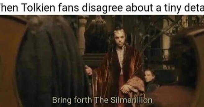 People - hen Tolkien fans disagree about a tiny deta Bring forth The Silmarillion