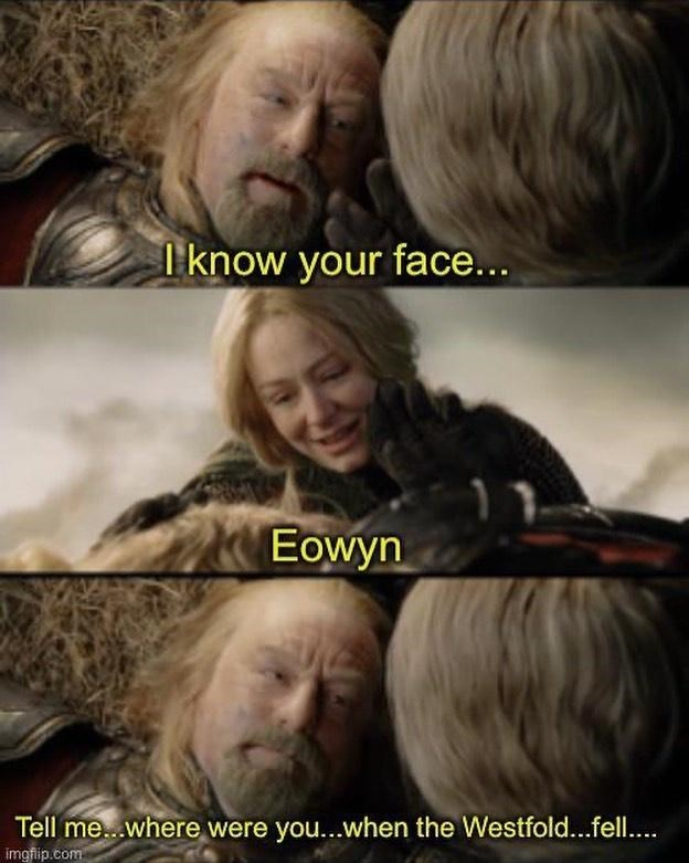 Hair - I'know your face... Eowyn Tell me...where were you...when the Westfold...fell. imgfip.com