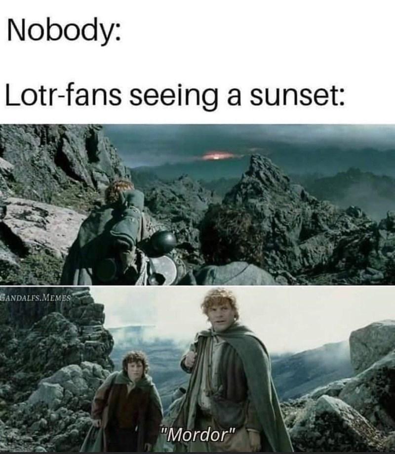 "Mountainous landforms - Nobody: Lotr-fans seeing a sunset: GANDALFS.MEMES ""Mordor"""